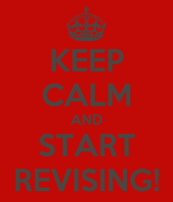 KEEP CALM AND START REVISING!