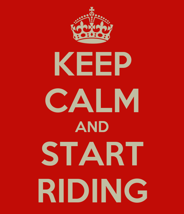 KEEP CALM AND START RIDING