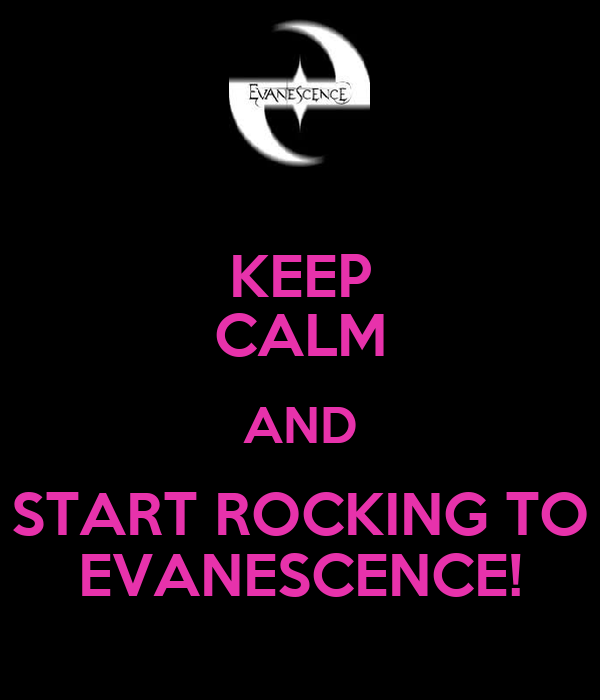 KEEP CALM AND START ROCKING TO EVANESCENCE!