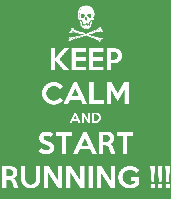 KEEP CALM AND START RUNNING !!!