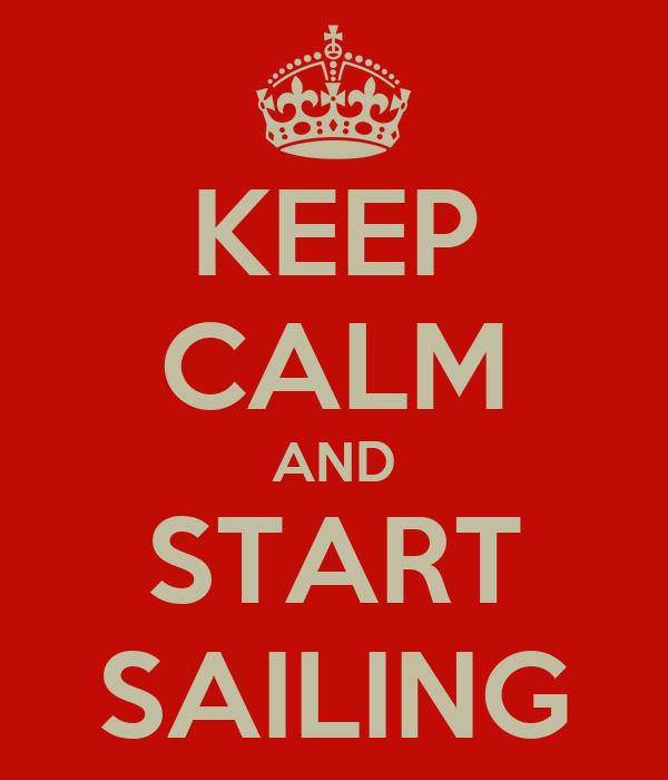 KEEP CALM AND START SAILING