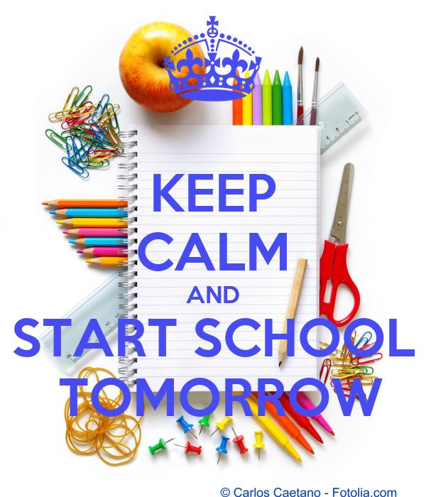 KEEP CALM AND  START SCHOOL   TOMORROW