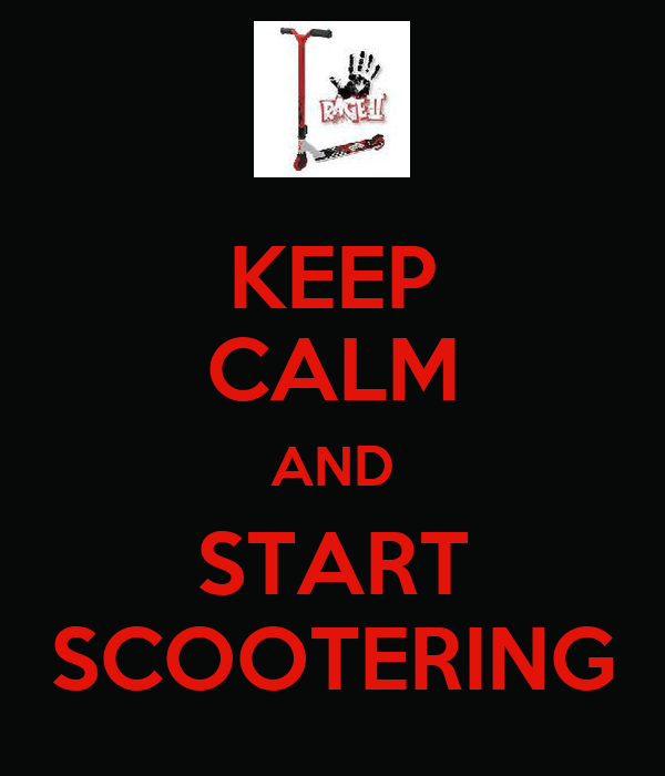 KEEP CALM AND START SCOOTERING