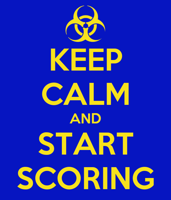 KEEP CALM AND START SCORING
