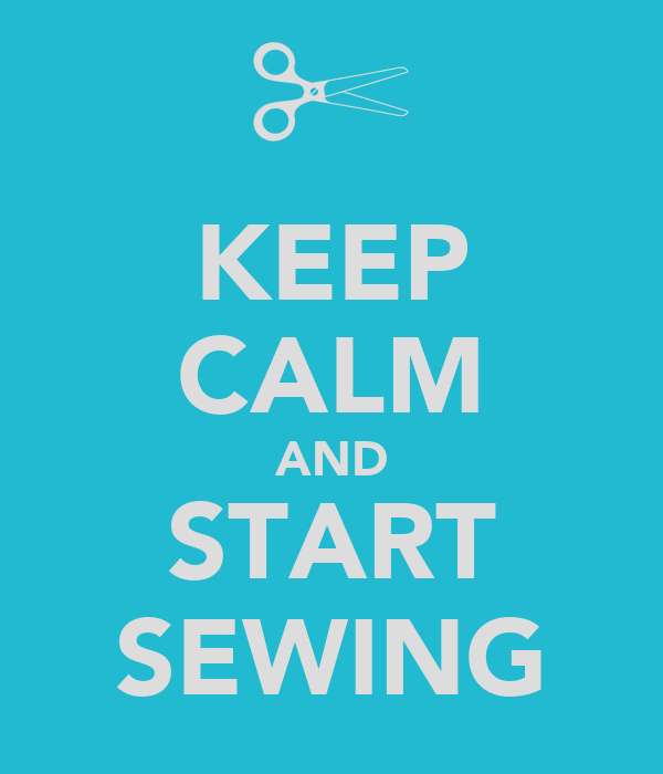 KEEP CALM AND START SEWING