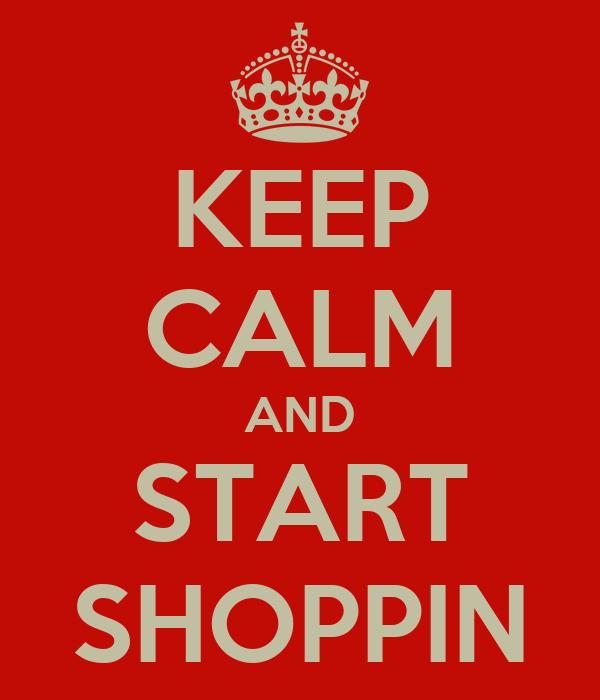 KEEP CALM AND START SHOPPIN