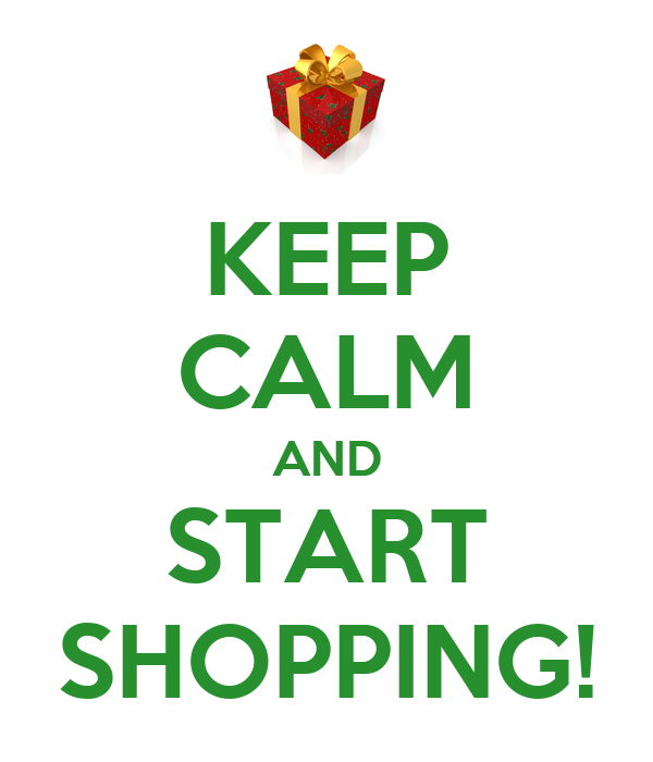 KEEP CALM AND START SHOPPING!