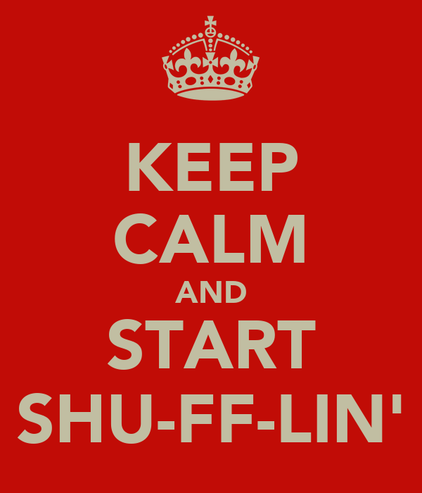 KEEP CALM AND START SHU-FF-LIN'