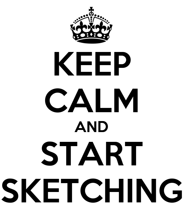 KEEP CALM AND START SKETCHING