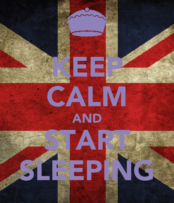 KEEP CALM AND START SLEEPING