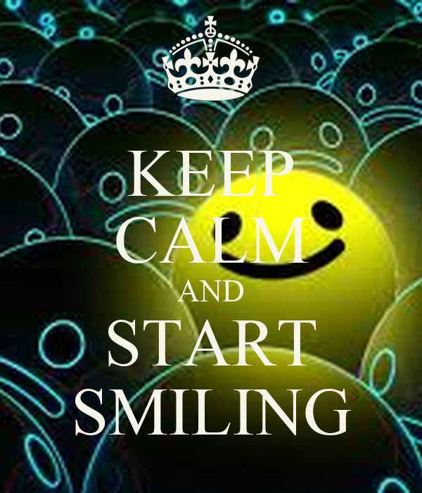 KEEP CALM AND START SMILING