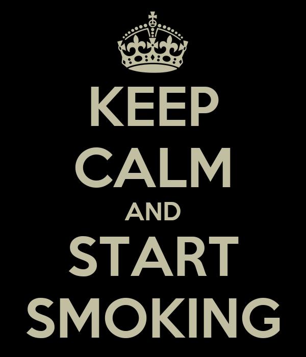 KEEP CALM AND START SMOKING