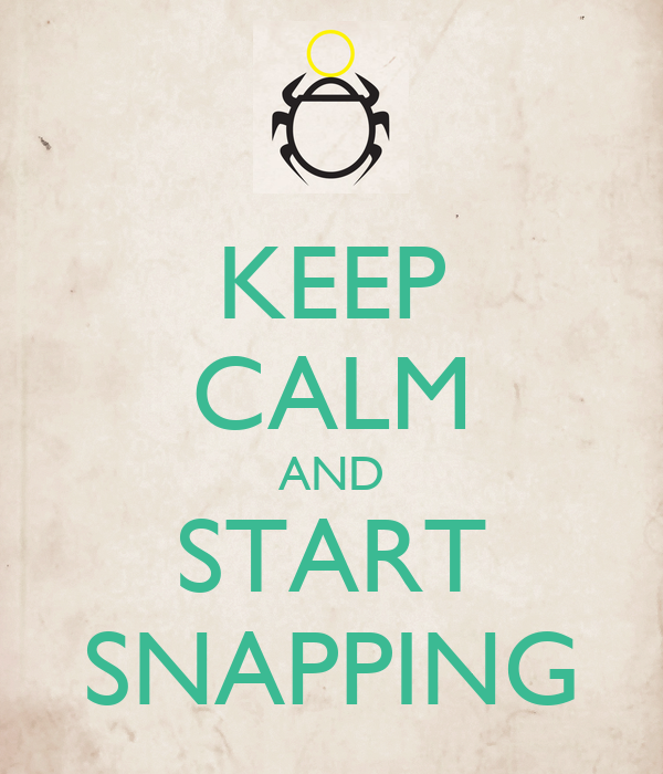 KEEP CALM AND START SNAPPING