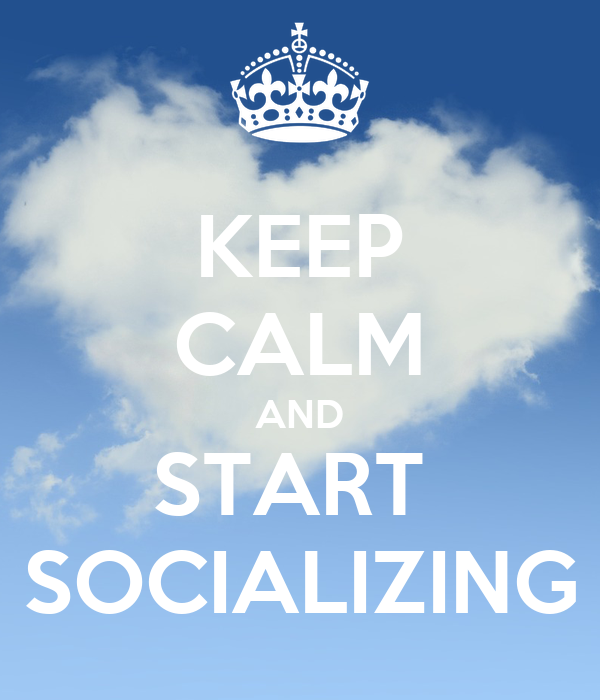 KEEP CALM AND START  SOCIALIZING