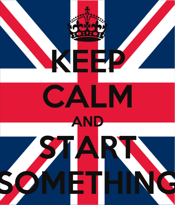 KEEP CALM AND START SOMETHING