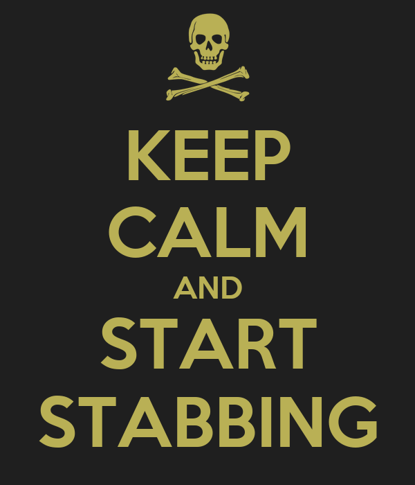 KEEP CALM AND START STABBING