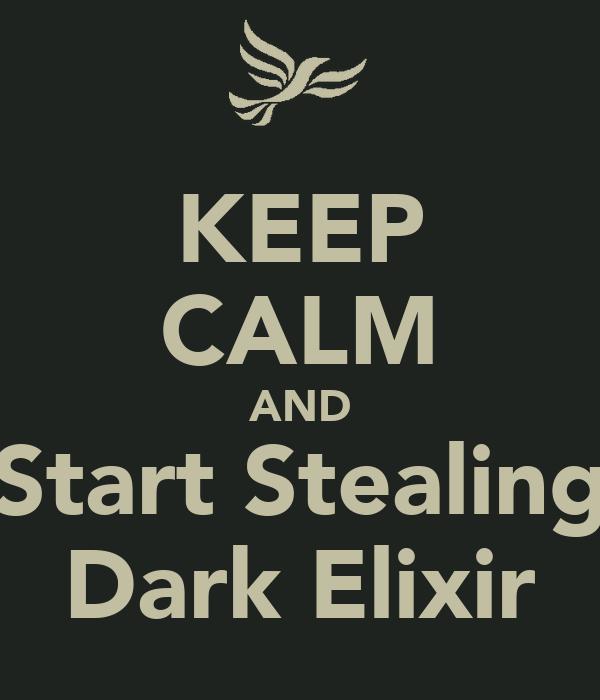 KEEP CALM AND Start Stealing Dark Elixir