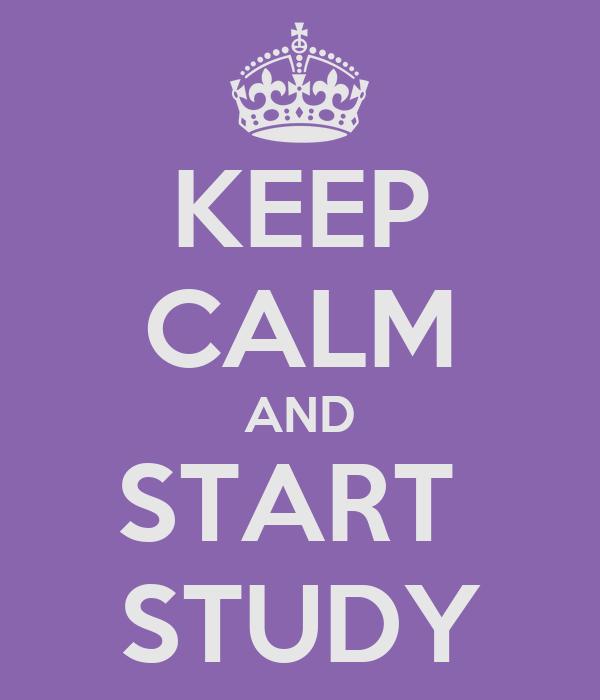 KEEP CALM AND START  STUDY