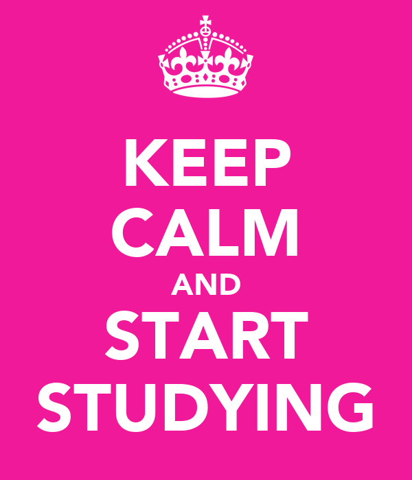 KEEP CALM AND START STUDYING