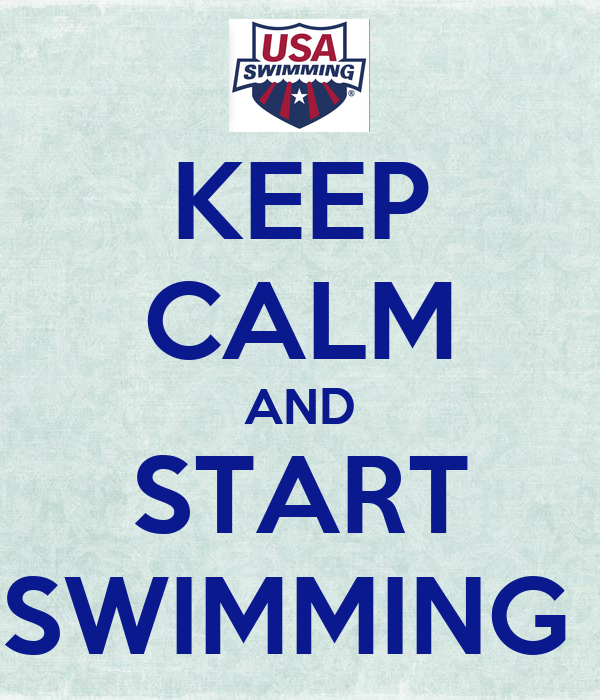 KEEP CALM AND START SWIMMING