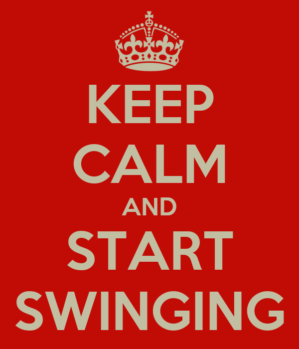 KEEP CALM AND START SWINGING