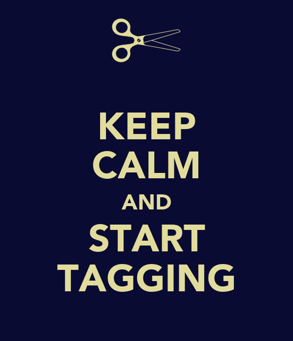 KEEP CALM AND START TAGGING