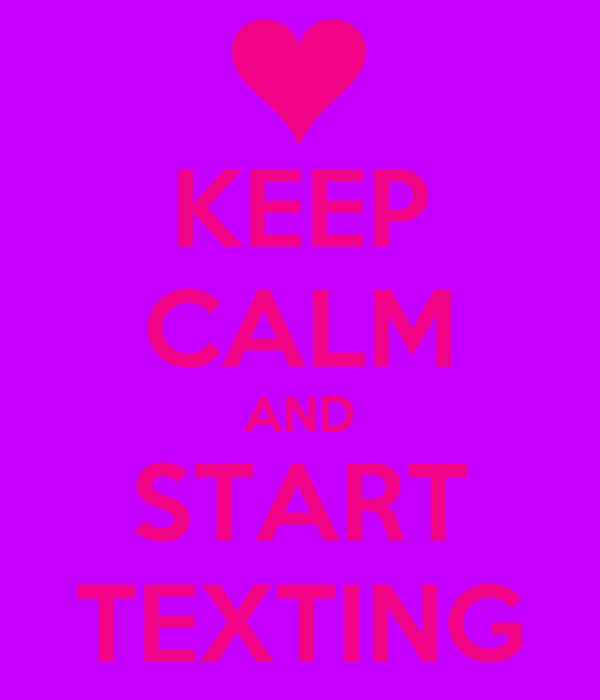 KEEP CALM AND START TEXTING