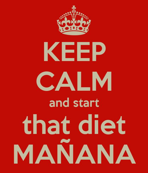KEEP CALM and start that diet MAÑANA