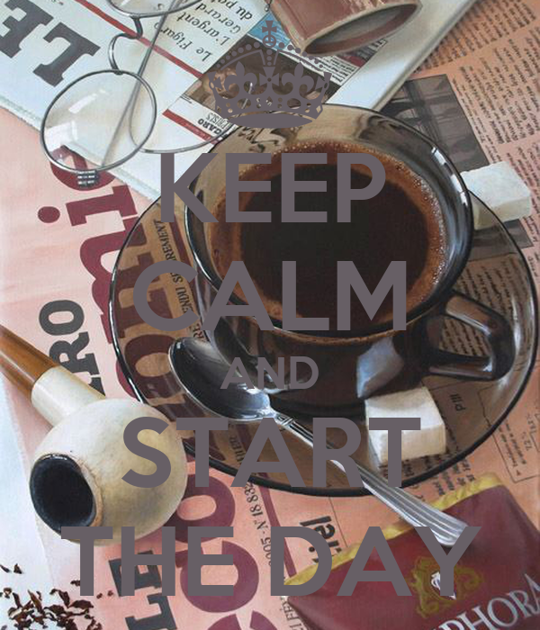 KEEP CALM AND START THE DAY