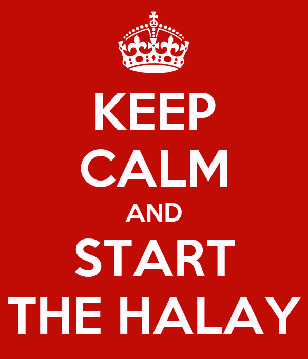 KEEP CALM AND START THE HALAY