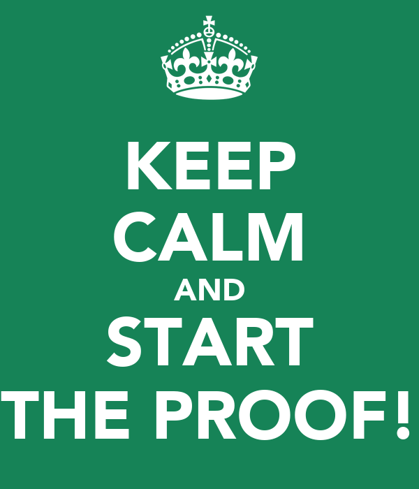 KEEP CALM AND START THE PROOF!