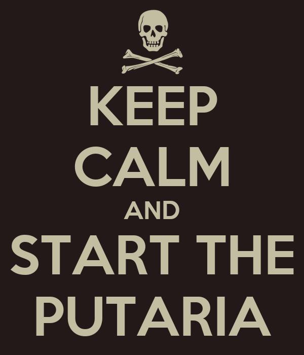 KEEP CALM AND START THE PUTARIA