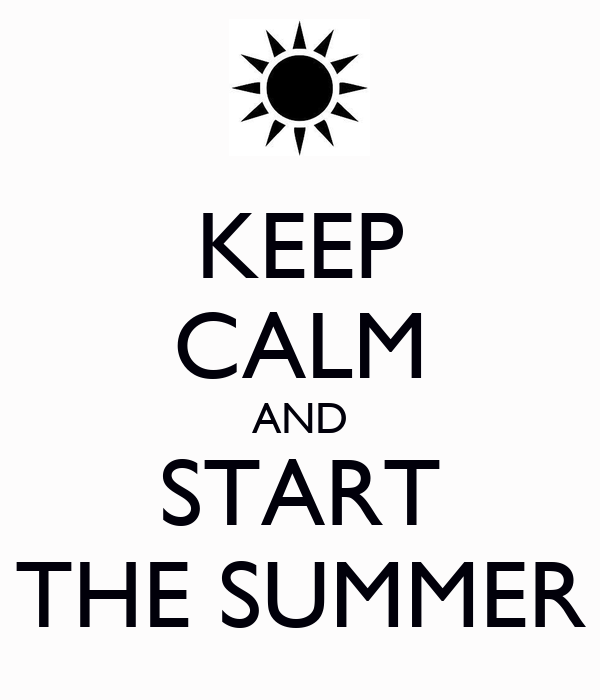 KEEP CALM AND START THE SUMMER