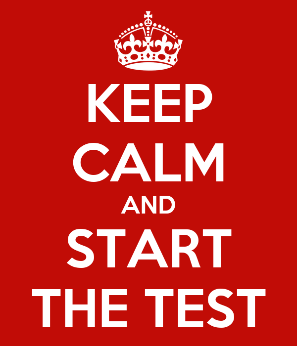 KEEP CALM AND START THE TEST