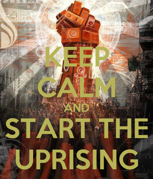 KEEP CALM AND START THE UPRISING