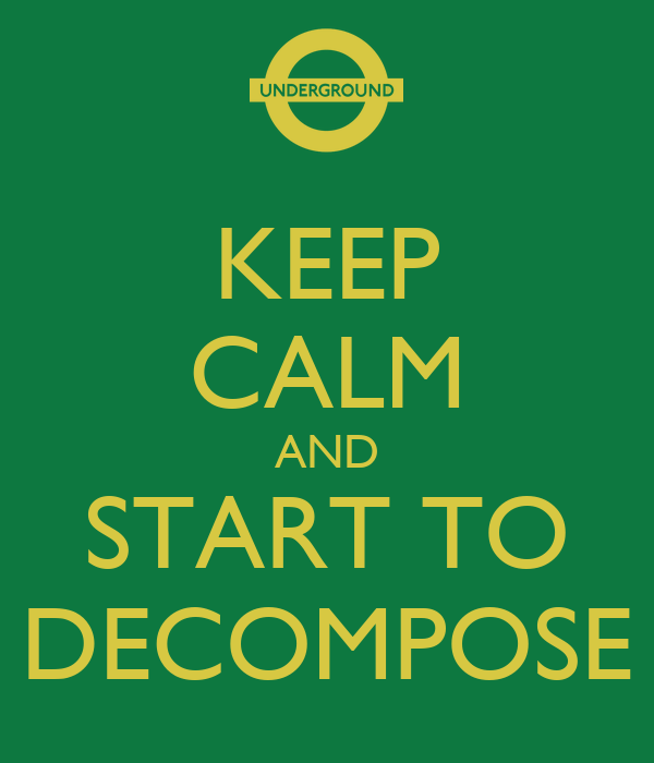 KEEP CALM AND START TO DECOMPOSE