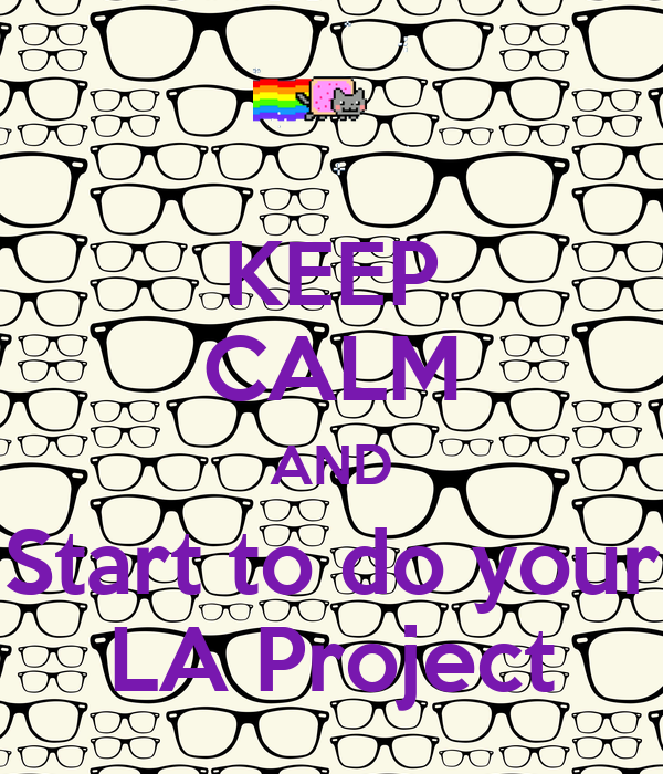 KEEP CALM AND Start to do your LA Project