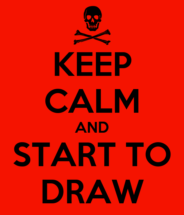 KEEP CALM AND START TO DRAW