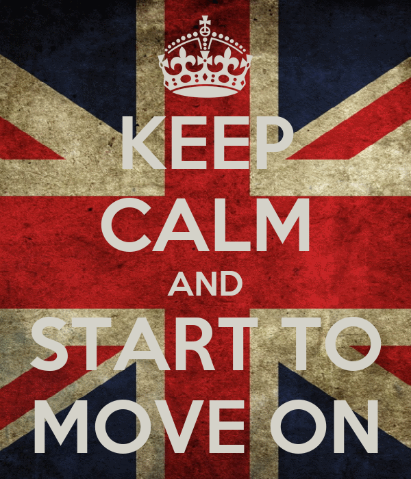 KEEP CALM AND START TO MOVE ON