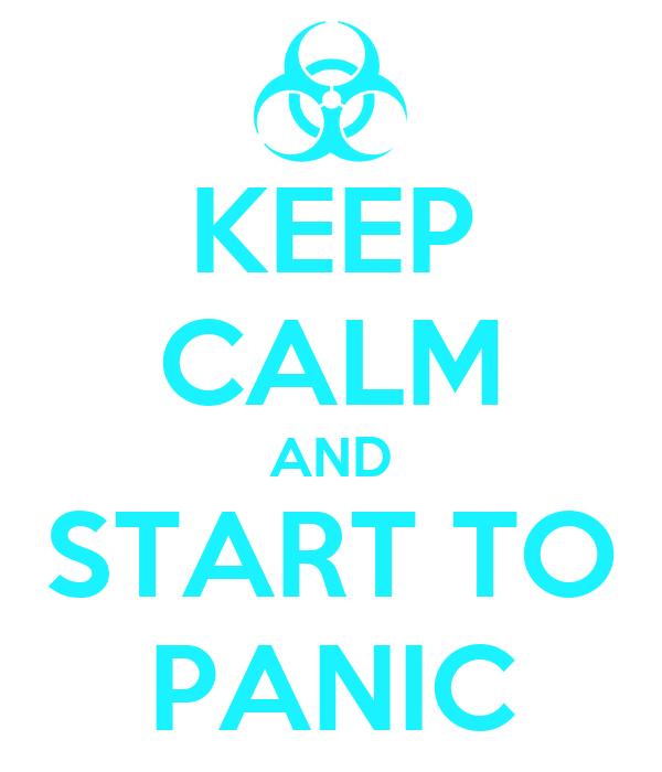 KEEP CALM AND START TO PANIC