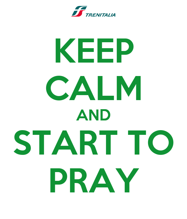 KEEP CALM AND START TO PRAY