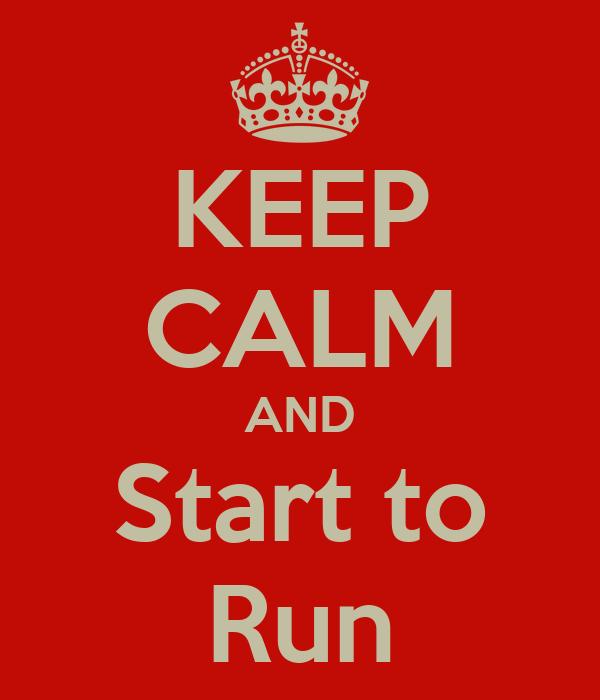 KEEP CALM AND Start to Run