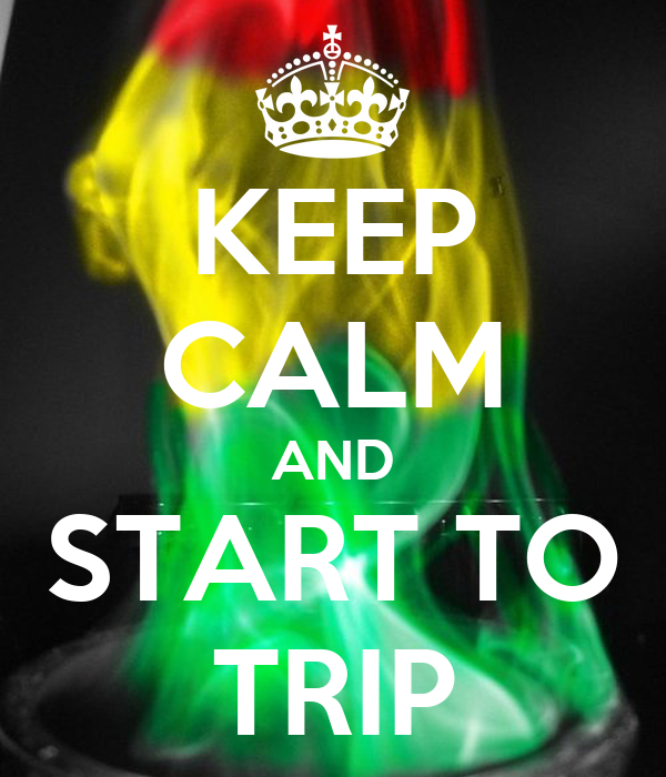 KEEP CALM AND START TO TRIP