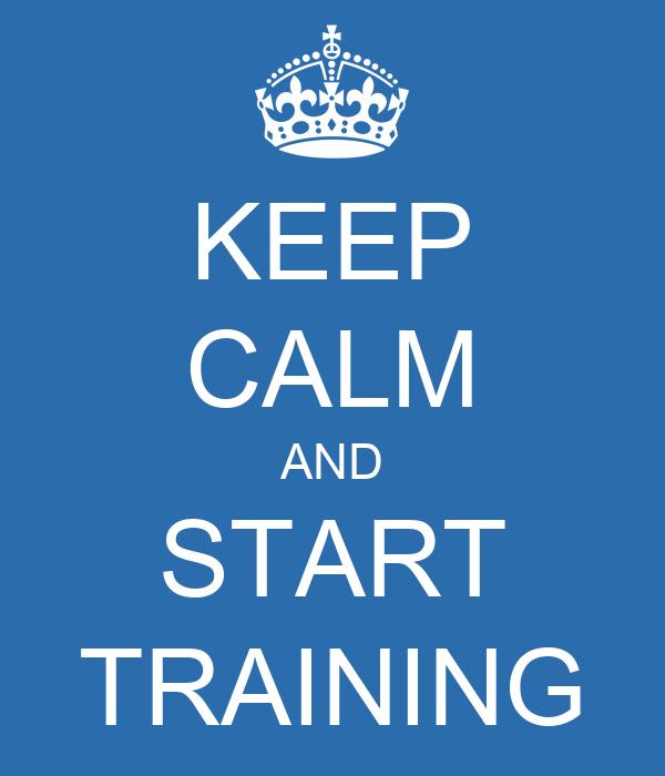 KEEP CALM AND START TRAINING