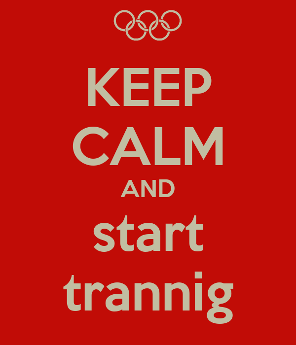 KEEP CALM AND start trannig