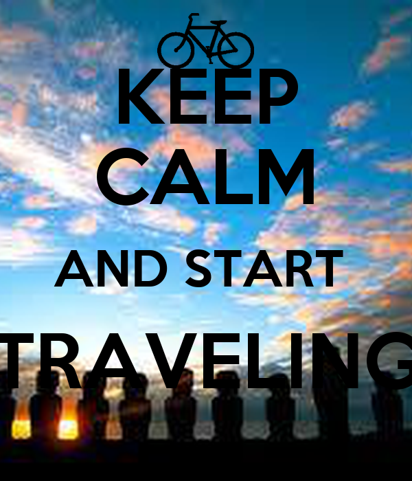 KEEP CALM AND START  TRAVELING