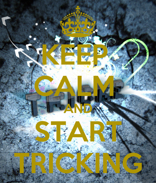 KEEP  CALM  AND START TRICKING