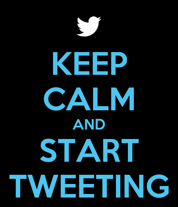 KEEP CALM AND START TWEETING