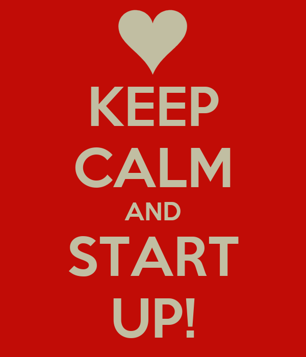 KEEP CALM AND START UP!