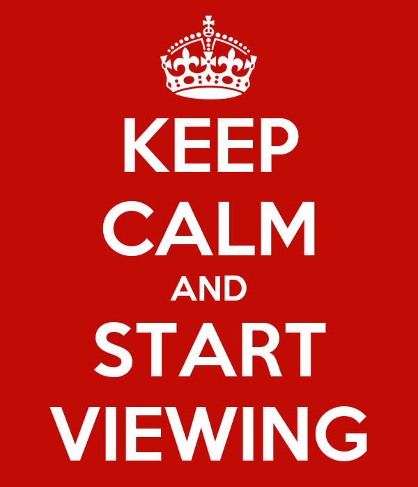 KEEP CALM AND START VIEWING